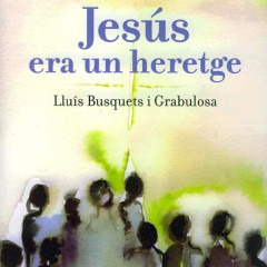 """Lluís Busquets i Grabulosa: """"Jesús era un heretge"""""""